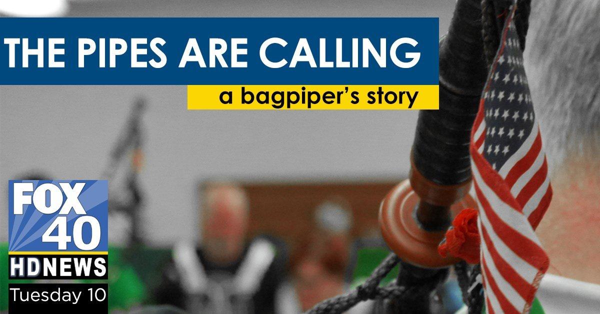 The Pipes are Calling - Tuesday on FOX 40 HD-News at 10!